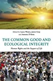img - for The Common Good and Ecological Integrity: Human Rights and the Support of Life book / textbook / text book