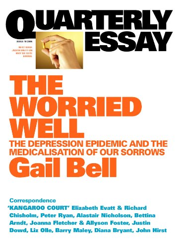 quarterly essay  worried well the depression epidemic and the  quarterly essay  worried well the depression epidemic and the  medicalisation of our sorrows by