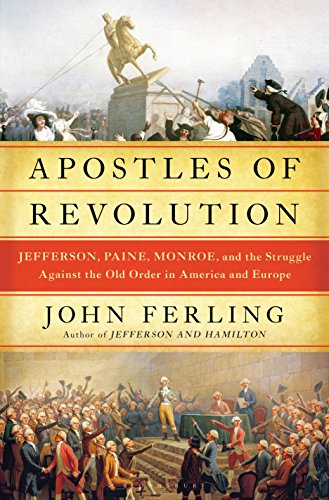 Book cover from Apostles of Revolution: Jefferson, Paine, Monroe, and the Struggle Against the Old Order in America and Europe by John Ferling