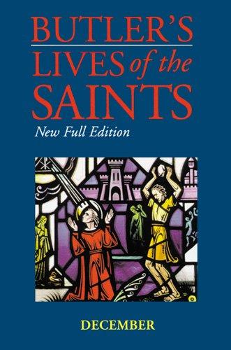 Butler's Lives of the Saints: December: New Full Edition
