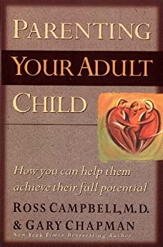 Parenting Your Adult Child: How You Can Help Them Achieve Their Full Potential by [Chapman, Gary, Campbell, Ross]