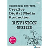Revise BTEC National Creative Digital Media Production Revision Guide: (with free online edition) (REVISE BTEC Nationals in Creative Digital Media Production)