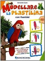 Modellare La Plastilina Con I Bambini. Ediz.