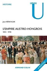 L'empire austro-hongrois : 1815-1918 par Jean Bérenger