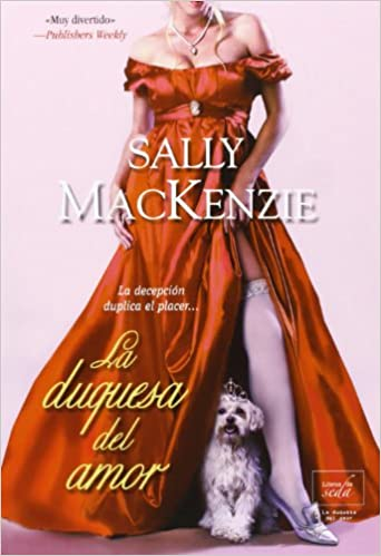 La duquesa del amor (Spanish Edition): Sally MacKenzie, Libros de Seda: 9788415854128: Amazon.com: Books