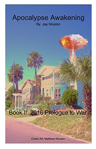 Apocalypse Awakening: BOOK II: 2016 Prologue to War by [Mouton, Jay]