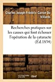 img - for Recherches Pratiques Sur Les Causes Qui Font Echouer L'Operation de La Cataracte, Selon Les Procedes (Sciences) (French Edition) book / textbook / text book