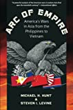 Arc of Empire: America's Wars in Asia from the