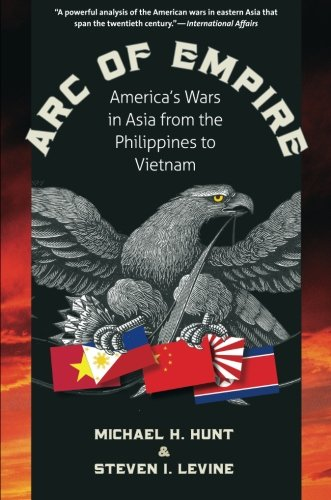 Arc of Empire: America's Wars in Asia from the Philippines to Vietnam by The University of North Carolina Press