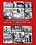 "Minot, North Dakota and Area History Vol. 4 ""1960s & 1970s"""