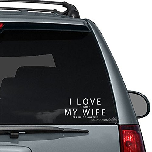 I Love My Wife Car Decal for Guy who likes to Golf Christmas Golfing Gift For Him I Love It When My Wife Lets Me Go Golfing Car Decal