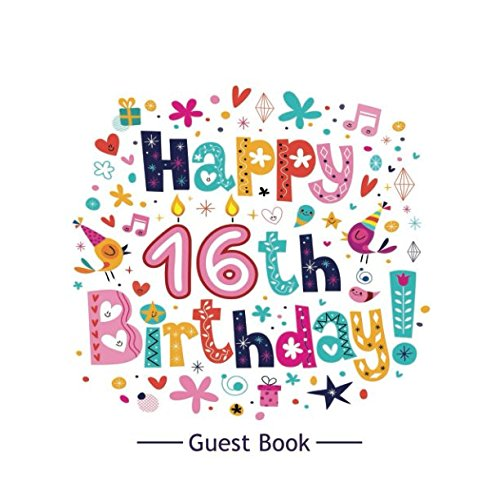 Happy 16th Birthday Guest Book: Message Keepsake Milestone Birthday Celebration Blank And Lined Pages Journal With Gift Log For Family & Friends To Write In Comments Best Wishes (Sweet Sixteen Gifts) for $<!--$5.99-->