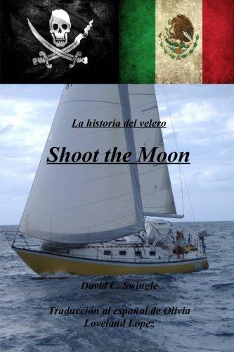 La historia del velero Shoot the Moon (Spanish Edition) [David C. Swingle] (Tapa Blanda)