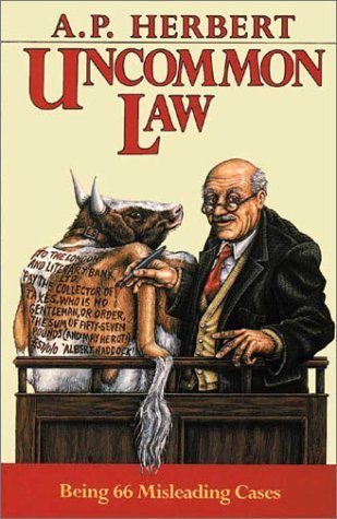Uncommon Law: Being 66 Misleading Cases by A. P. Herbert (1991-09-27)