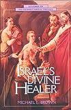 Israel's Divine Healer, Michael L. Brown, 0310200296