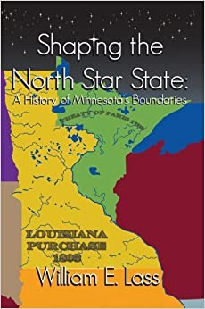 Shaping the North Star State: A History of Minnesota's Borders by William Lass (2014-05-01)