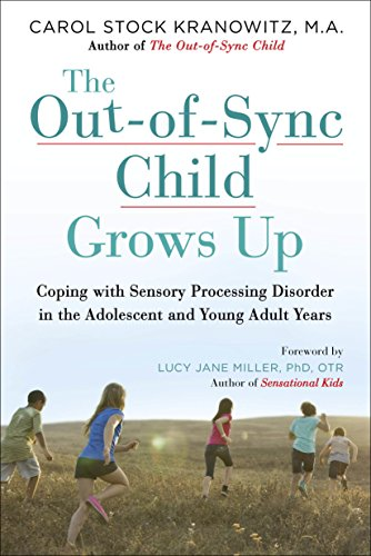 Download The Out-of-Sync Child Grows Up: Coping with Sensory Processing Disorder in the Adolescent and Young Adult Years