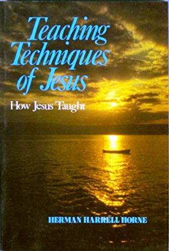 Teaching Techniques of Jesus: How Jesus Taught