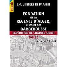 Fondation de la régence d'Alger : histoire des Barberousse Tome2 (inédit, Illustré & Annoté) (French Edition)