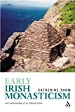 Early Irish Monasticism : An Understanding of Its Cultural Roots, Thom, Catherine, 0567030717