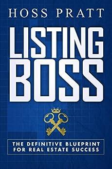 LISTING BOSS: The Definitive Blueprint For Real Estate Success by [Pratt, Hoss]