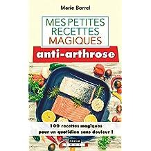 Mes petites recettes magiques anti-arthrose: 100 recettes magiques pour un quotidien sans douleur !