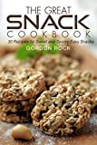 isagenix recipes - The Great Snack Cookbook: 30 Recipes for Sweet and Savory Easy Snacks