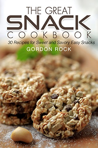The Great Snack Cookbook: 30 Recipes for Sweet and Savory Easy Snacks