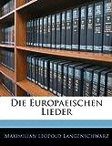 Die Europaeischen Lieder (German Edition), Maximilian Leopold Langenschwarz, 114567335X