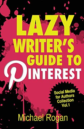 Lazy Writer's Guide to Pinterest (Social Media for Authors)