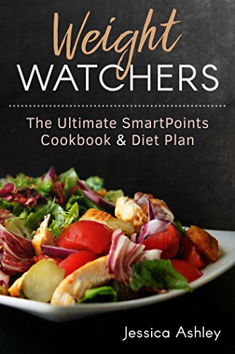 Weight Watchers: An Ultimate Guide To The New SmartPoints™ System: 100 Weight Watchers Recipes With Their SmartPoints™ Values