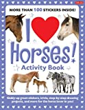 img - for I Love Horses! Activity Book: Giddy-up great stickers, trivia, step-by-step drawing projects, and more for the horse lover in you! (I Love Activity Books) book / textbook / text book