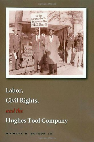 Labor  Civil Rights  And The Hughes Tool Company  Kenneth E  Montague Series In Oil And Business History