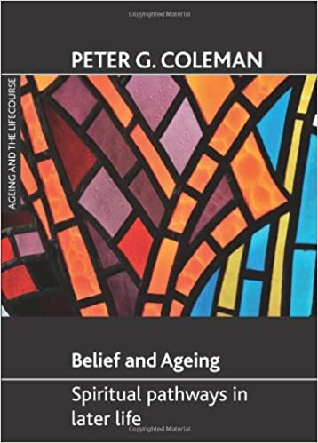 Belief and Ageing: Spiritual Pathways in Later Life (Ageing and the Lifecourse) by Peter G. Coleman (2011-07-05)