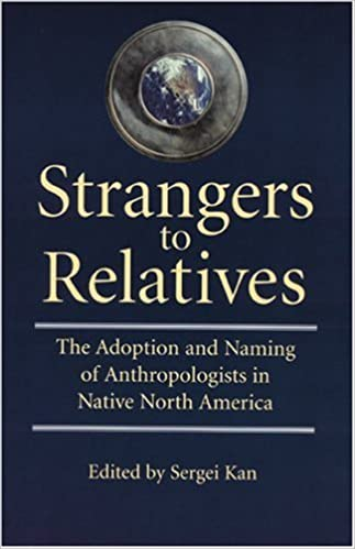 Strangers to Relatives: The Adoption and Naming of Anthropologists in Native North America