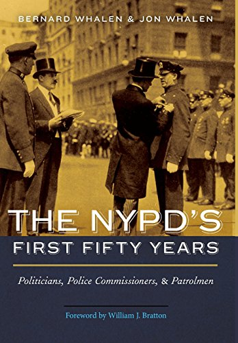 The Nypds First Fifty Years  Politicians  Police Commissioners  And Patrolmen