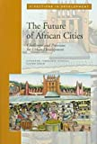 The Future of African Cities : Challenges and Priorities in Urban Development, Farvacque-Vitkovic, Catherine and Godin, Lucien, 0821338862