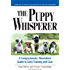 Puppy Whisperer: A Compassionate, Non Violent Guide to Early Training and Care