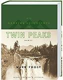 Die geheime Geschichte von Twin Peaks (Limitierte Auflage): Roman
