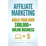 Affiliate Marketing: How To Make Money Online And Build Your Own $100,000+  Affiliate Marketing Online Business...