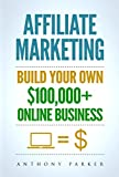 Affiliate Marketing: How To Make Money Online And Build Your Own $100,000+  Affiliate Marketing Online Business