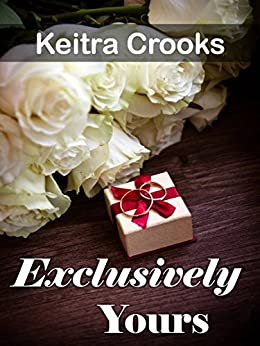 Exclusively Yours: (Calhoun Brothers) Book 3 by [Crooks, Keitra]