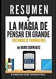 """Resumen de """"La Magia de Pensar en Grande"""" (The Magic of Thinking Big), de David Schwartz: Un método único para engrandecer sus proyectos y lograr el éxito que usted busca (Spanish Edition)"""