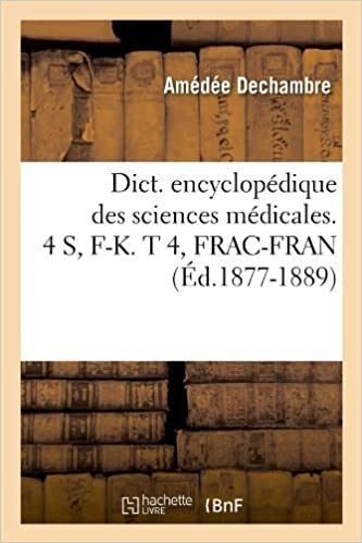 Dict. Encyclopedique Des Sciences Medicales. 4 S, F-K. T 4, Frac-Fran (Ed.1877-1889) by Sans Auteur (2012-03-26)