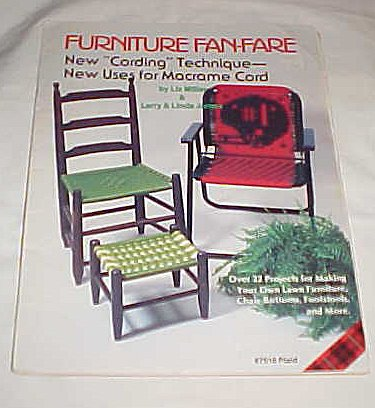 Furniture Fan-Fare New Cording Technique New Uses for Macrame Cord Over 22 Projects for Making Your Own Lawn Furniture, Chair Bottoms, Footstools Craft Book 1982