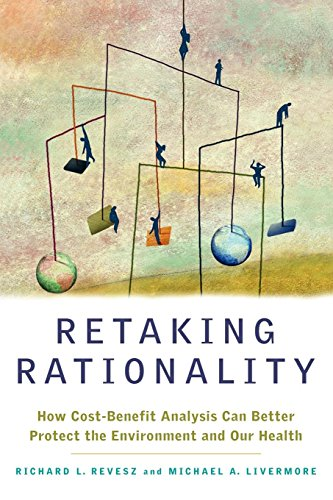 Retaking Rationality: How Cost-Benefit Analysis Can Better Protect the Environment and Our Health by Oxford University Press