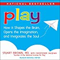 Play: How It Shapes the Brain, Opens the Imagination, and Invigorates the Soul Audiobook by Stuart Brown, Christopher Vaughan Narrated by Michael Hinton