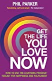 Get the Life You Love, Now, Phil Parker, 1781801746