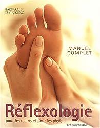 Réflexologie pour les pieds et les mains : Manuel complet