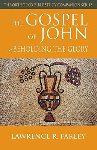 The Gospel of John: Beholding the Glory (Orthodox Bible Study Companion Series) - Glory Series